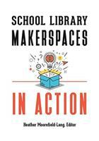 School library makerspaces in action /