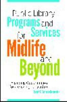 Public library programs and services for midlife and beyond : expanding opportunities for a growing population /