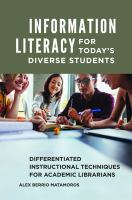 Information literacy for today's diverse students : differentiated instructional techniques for academic librarians /