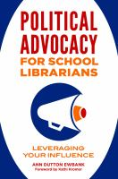 Political advocacy for school librarians : leveraging your influence /