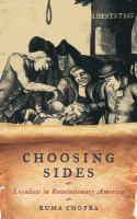 Choosing sides : loyalists in revolutionary America