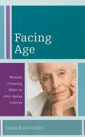 Facing age : women growing older in anti-aging culture