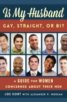 Is my husband gay, straight, or bi? : a guide for women concerned about their men