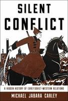 Silent conflict : a hidden history of early Soviet-Western relations