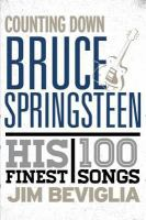 Counting down Bruce Springsteen : his 100 finest songs