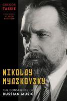 Nikolay Myaskovsky : the conscience of Russian music