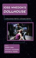 Joss Whedon's Dollhouse : confounding purpose, confusing identity
