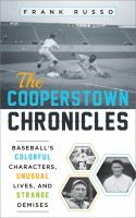 The Cooperstown chronicles : baseball's colorful characters, unusual lives, and strange demises