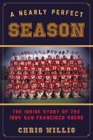 A nearly perfect season : the inside story of the 1984 San Francisco 49ers