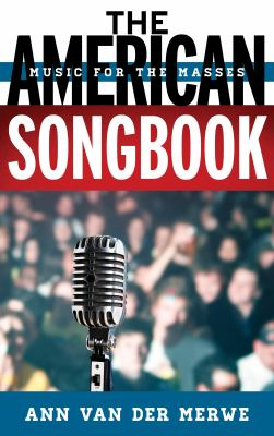 Book cover for The American songbook : music for the masses / Ann van der Merwe