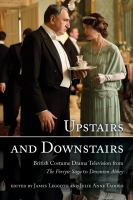 Upstairs and downstairs : British costume drama television from The Forsyte saga to Downton Abbey