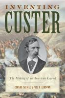 Inventing Custer : the making of an American legend