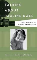 Talking about Pauline Kael : critics, filmmakers, and scholars remember an icon