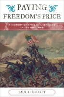 Paying freedom's price : a history of African Americans in the Civil War /