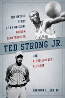 Ted Strong Jr. : the untold story of an original Harlem Globetrotter and Negro Leagues All-Star