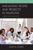 Managing people and projects in museums : strategies that work /