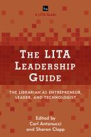 LITA leadership guide : the librarian as entrepreneur, leader, and technologist /