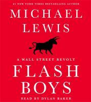 Flash boys [sound recording] : a Wall Street revolt