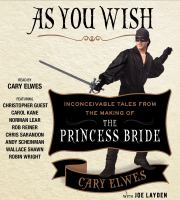 As you wish : inconceivable tales from the making of the Princess Bride [sound recording]