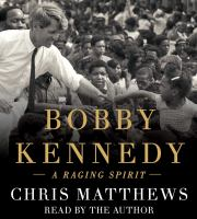 Bobby Kennedy: [a Raging Spirit]
