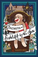 The secrets of Eastcliff-by-the-Sea : the story of Annaliese Easterling & Throckmorton, her simply remarkable sock monkey