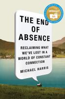 book cover image - the end of absence reclaiming what we've lost in a world of constant connection