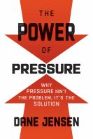 Title: The power of pressure : why pressure isn't the problem, it's the solution Author:Jensen, Dane