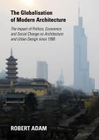 The globalisation of modern architecture : the impact of politics, economics and social change on architecture and urban design since 1990