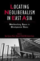 Locating neoliberalism in East Asia [electronic resource] : neoliberalizing spaces in developmental states