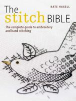 The stitch bible : a comprehensive guide to 225 embroidery stitches and techniques