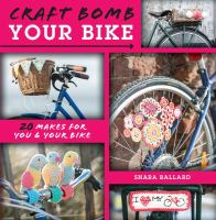 Cover of the book Craft bomb your bike : 20 makes for you & your bike