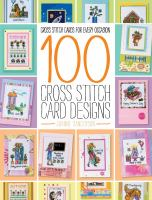 100 cross stitch card designs : cross stitch cards for every occasion