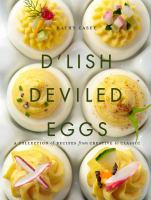 D'lish deviled eggs : a collection of recipes from creative to classic
