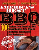 America's best BBQ : 100 recipes from America's best smokehouses, pits, shacks, rib joints, roadhouses, and restaurants