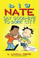 Cover of the book Big Nate : say good-bye to Dork City