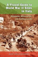 A travel guide to World War II sites in Italy : museums, monuments, and battlegrounds