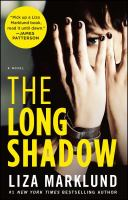 FICTION: The long shadow : a novel / Liza Marklund ; [translation by Neil Smith].