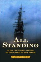 All Standing: the remarkable story of Jeanie Johnston, the legendary Irish famine ship, by  Kathryn Miles