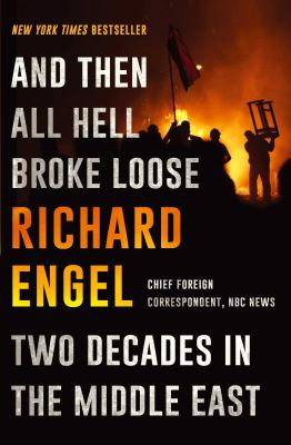 Cover Image for And Then All Hell Broke Loose: Two Decades in the Middle East by Richard Engel