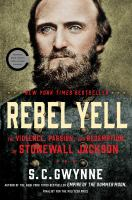Rebel yell : the violence, passion, and redemption of Stonewall Jackson