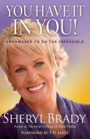 You have it in you : empowered to do the impossible
