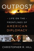 Outpost : life on the frontlines of American diplomacy : a memoir