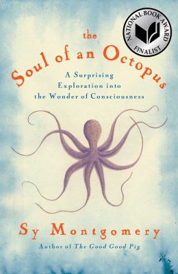 Cover Image for The Soul of an Octopus: A Surprising Exploration into the Wonder of Consciousness by Sy Montgomery
