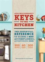 Aida Mollenkamp's keys to the kitchen : the essential reference for becoming a more accomplished, adventurous cook