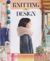 Knitting by design : gather inspiration, design looks, and knit 15 fashionable projects