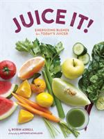 Juice it! : energizing blends for today's juicers