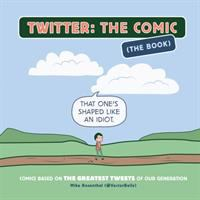 Twitter: the comic (the book) : comics based on the greatest tweets of our generation