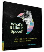 What's it Like in Space by Ariel Waldman