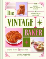 The Vintage Baker: 60 Recipes From Butterscotch Curls to Sour Cream Jumbles