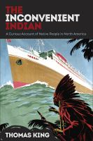 The inconvenient Indian : a curious account of native people in North America
